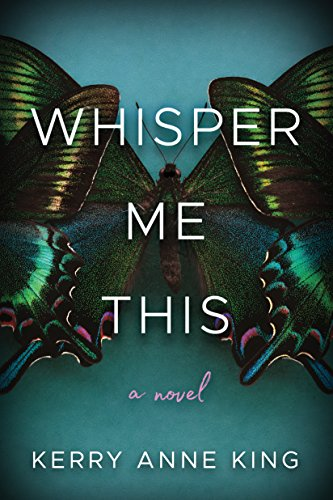 Whisper Me This: A Novel by Kerry Anne King