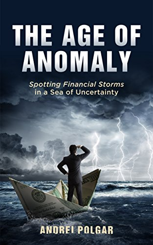 The Age of Anomaly: Spotting Financial Storms in a Sea of Uncertainty by Andrei Polgar