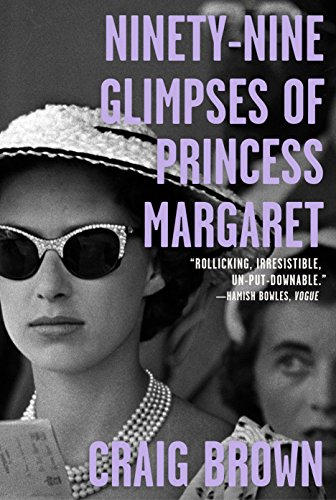 Ninety-Nine Glimpses of Princess Margaret by Craig Brown