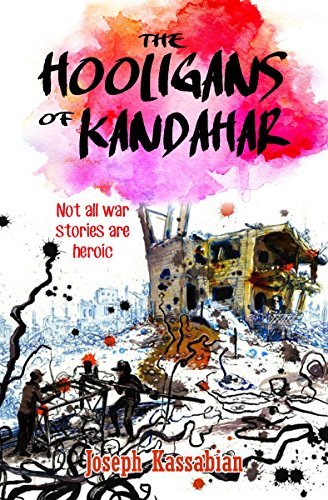 The Hooligans of Kandahar: Not All War Stories are Heroic by Joseph Kassabian
