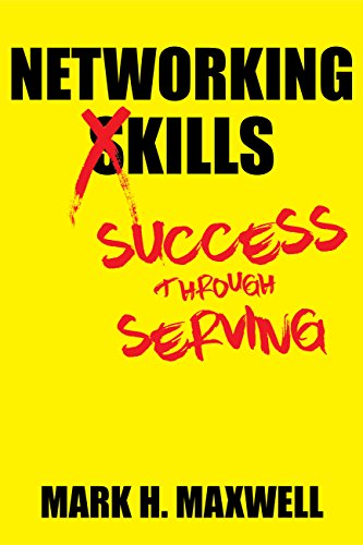 Networking Kills: Success Through Serving by Mark H. Maxwell