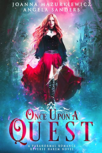 Once Upon A Quest: Paranormal Romance Reverse Harem Novel #1 by Joanna Mazurkiewicz, Angela Sanders