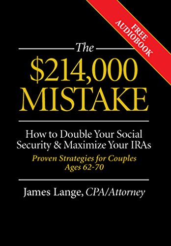 The $214,000 Mistake: How to Double Your Social Security & Maximize Your IRAs, Proven Strategies for Couples Ages 62-70 by James Lange