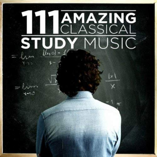 111 Amazing Classical: Study Music by Various Artists
