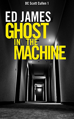 Ghost in the Machine (DC Scott Cullen Crime Series Book 1) by Ed James