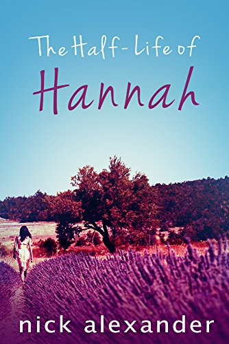 The Half-Life Of Hannah (Hannah series Book 1) by Nick Alexander