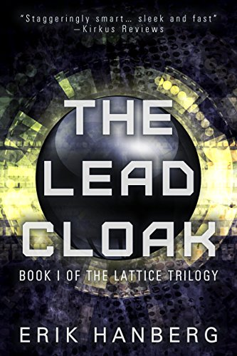 The Lead Cloak (The Lattice Trilogy Book 1) by Erik Hanberg