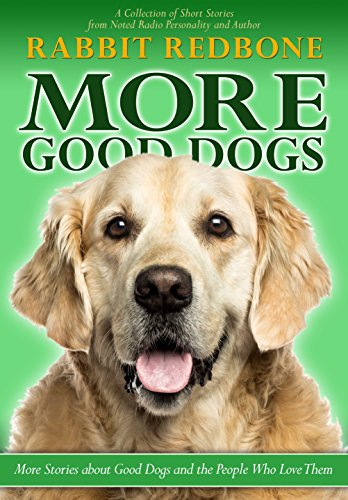 More Good Dogs: More Stories About Good Dogs and the People Who Love Them by Rabbit Redbone