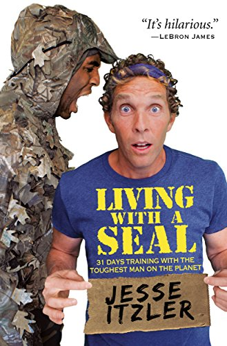 Living with a SEAL: 31 Days Training with the Toughest Man on the Planet by Jesse Itzler