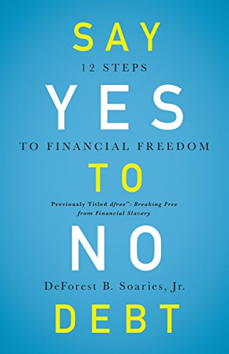 Say Yes to No Debt: 12 Steps to Financial Freedom by DeForest B. Soaries Jr.