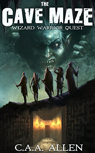 The Cave Maze: Wizard Warrior Quest by C A A Allen