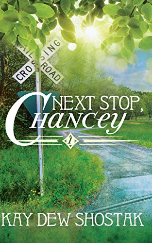 Next Stop, Chancey (Chancey Books Book 1) by Kay Dew Shostak