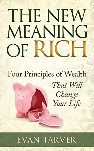 The New Meaning of Rich: Four Principles of Wealth That Will Change Your Life by Evan Tarver