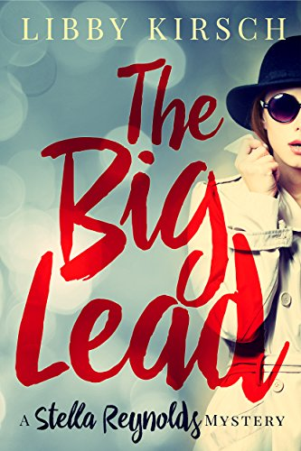 The Big Lead: A Stella Reynolds Mystery, Book 1 (Stella Reynolds Mystery Series) by Libby Kirsch