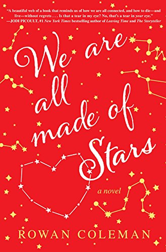 We Are All Made of Stars: A Novel by Rowan Coleman
