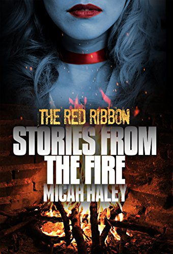 The Red Ribbon (Stories From The Fire Book 1) by Micah Haley