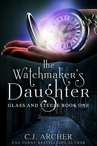 The Watchmaker's Daughter (Glass and Steele Book 1) by C.J. Archer