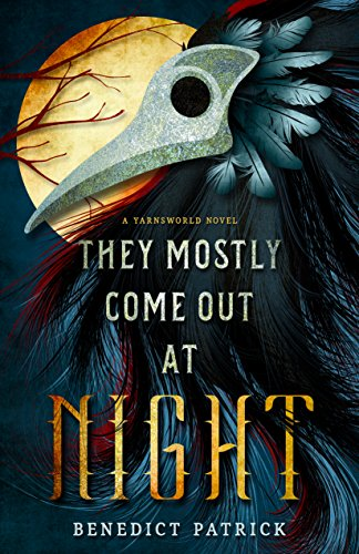 They Mostly Come Out At Night (Yarnsworld Book 1) by Benedict Patrick