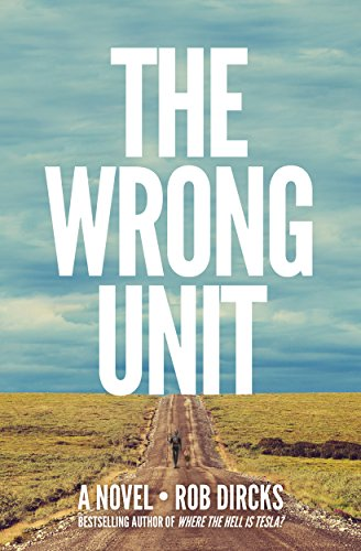 The Wrong Unit: A Novel by Rob Dircks
