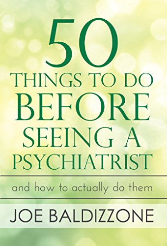 50 Things To Do Before Seeing a Psychiatrist: And How To Actually Do Them by Joe Baldizzone