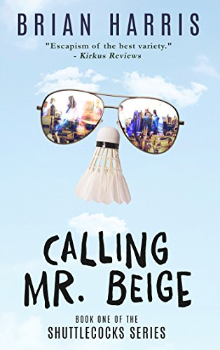 Calling Mr. Beige: Book One of the Shuttlecocks Series by Brian Harris