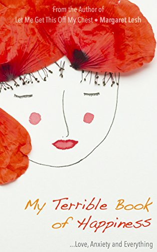 My Terrible Book of Happiness: Love, Anxiety and Everything by Margaret Lesh