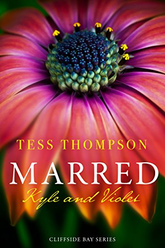 Marred: Kyle and Violet (Cliffside Bay Book 4) by Tess Thompson