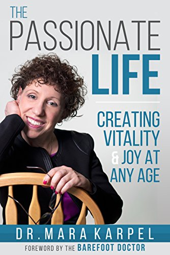 The Passionate Life : Creating Vitality & Joy at Any Age by Dr. Mara Karpel