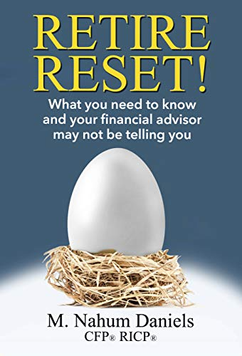 Retire Reset!: What You Need to Know and Your Financial Advisor May Not Be Telling You by M. Nahum Daniels