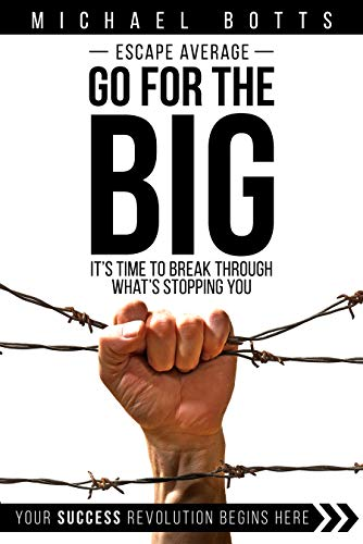 Escape Average, Go for the Big: It's Time to Break through What's Stopping You by Michael Botts