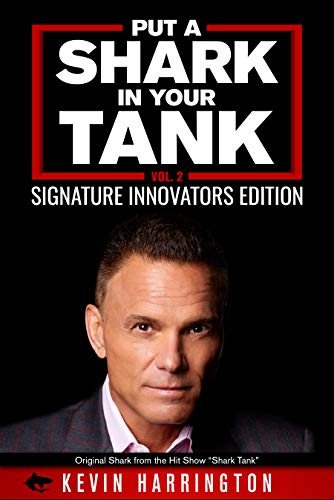 Put a Shark in your Tank: Signature Innovators Edition - Vol. 2 by Kevin Harrington