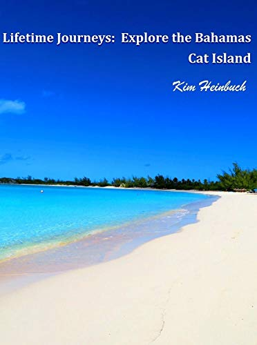 Lifetime Journeys: Explore the Bahamas: Cat Island by Kim Heinbuch