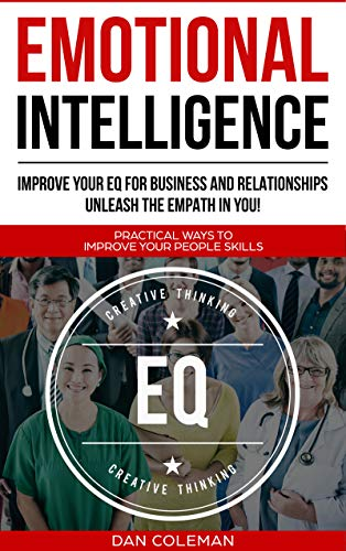 Emotional Intelligence : Improve Your EQ For Business And Relationships | Unleash The Empath In You by Dan Coleman