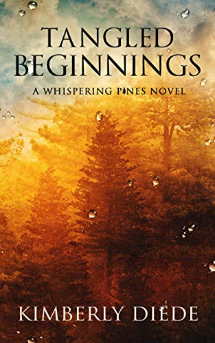 Tangled Beginnings: A Whispering Pines Novel by Kimberly Diede
