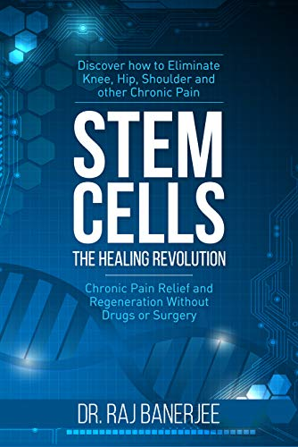 Stem Cells - The Healing Revolution : Chronic Pain Relief and Regeneration Without Drugs or Surgery by Dr. Raj Banerjee