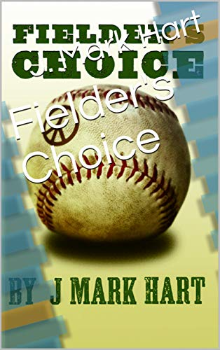 Fielder's Choice by J. Mark Hart