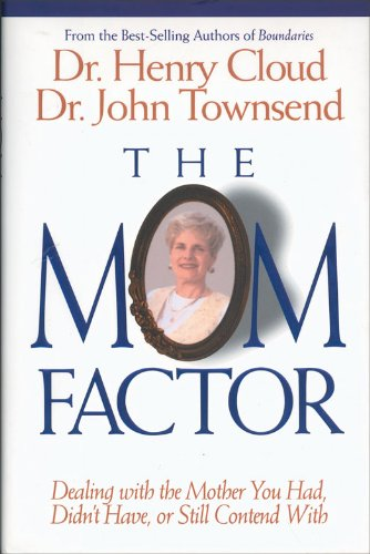 The Mom Factor: Dealing with the Mother You Had, Didn't Have, or Still Contend With by Henry Cloud