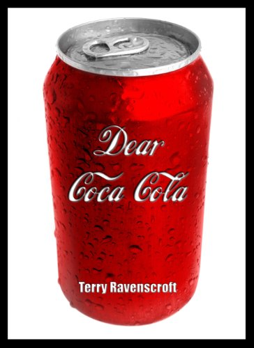 Dear Coca-Cola: A Customer Relations Nightmare. by Terry Ravenscroft