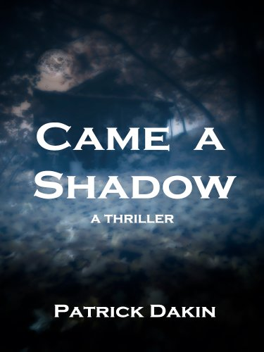 CAME A SHADOW (The Shadow Trilogy Book 1) by Patrick Dakin