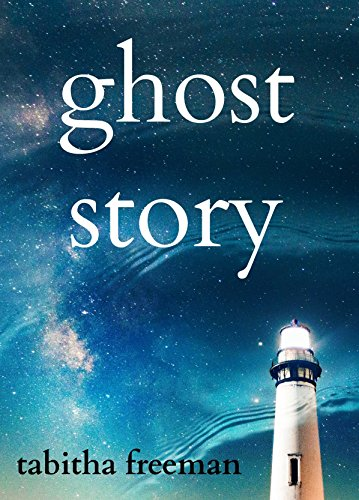 Ghost Story (The Ghost Story Trilogy Book 1) by Tabitha Freeman
