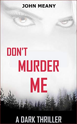Don't Murder Me: A Dark Thriller by John Meany