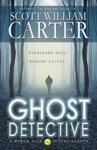 Ghost Detective (A Myron Vale Investigation Book 1) by Scott William Carter