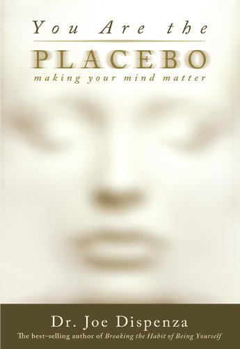 You Are the Placebo: Making Your Mind Matter by Dr. Joe Dispenza