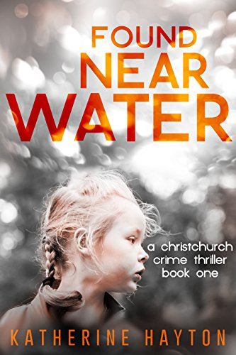 Found, Near Water (A Christchurch Crime Thriller Book 1) by Katherine Hayton