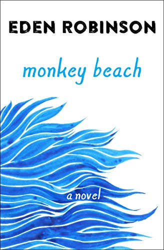 Monkey Beach: A Novel by Eden Robinson