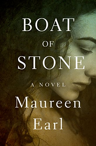 Boat of Stone: A Novel by Maureen Earl