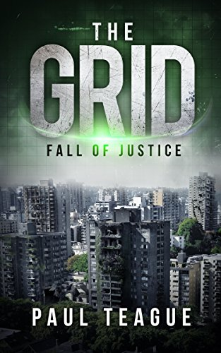 The Grid 1: Fall of Justice (The Grid Trilogy) by Paul Teague