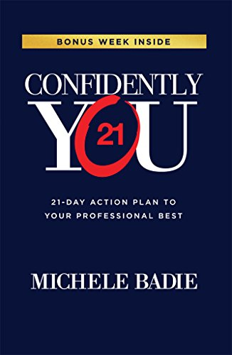 Confidently You: 21-Day Action Plan to Your Professional Best by Michele Badie