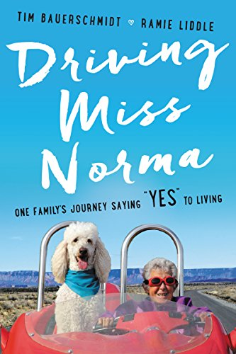 "Driving Miss Norma: One Family's Journey Saying ""Yes"" to Living by Tim Bauerschmidt"