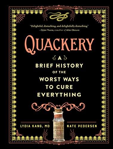 Quackery: A Brief History of the Worst Ways to Cure Everything by Lydia Kang